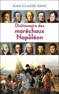 Jean-Claude Banc - Dictionnaire des maréchaux de Napoléon.