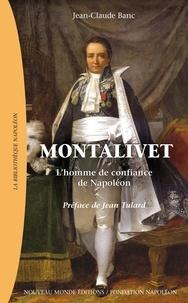 Jean-Claude Banc - Montalivet - L'homme de confiance de Napoléon.