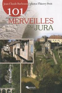 Jean-Claude Barbeaux et Thierry Petit - 101 merveilles du Jura.