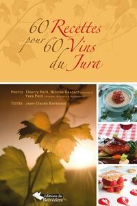 Jean-Claude Barbeaux - 60 recettes pour 60 vins du Jura.