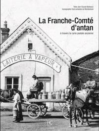 Jean-Claude Barbeaux - La Franche-Comté d'antan - A travers la carte postale ancienne.