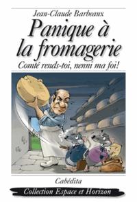 Jean-Claude Barbeaux - Panique à la fromagerie - Comté rends-toi, nenni ma foi !.