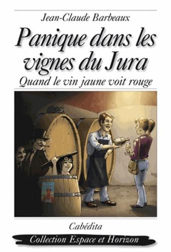 Jean-Claude Barbeaux - Panique dans les vignes du Jura - Quand le vin jaune voit rouge.