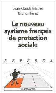Jean-Claude Barbier et Bruno Théret - Le nouveau système français de protection sociale.