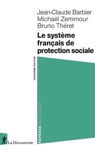 Jean-Claude Barbier et Michael Zemmour - Le système français de protection sociale.