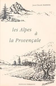 Jean-Claude Barbier - Les Alpes à la provençale.