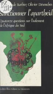 Jean-Claude Barbier et Olivier Desouches - Sanctionner l'apartheid ? Quatorze questions sur l'isolement de l'Afrique du Sud - Quatorze questions sur l'isolement de l'Afrique du Sud.