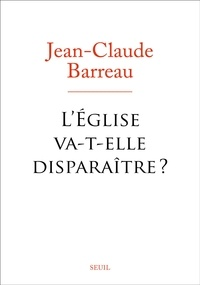 Jean-Claude Barreau - L'Eglise va-t-elle disparaitre ?.