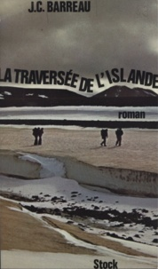 Jean-Claude Barreau - La Traversée de l'Islande.
