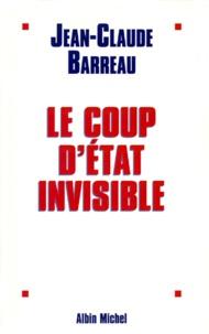 Jean-Claude Barreau - Le coup d'État invisible.