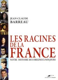 Jean-Claude Barreau - Les Racines de la France - Notre histoire des origines à nos jours.