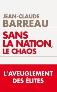 Jean-Claude Barreau - Sans la nation le chaos.