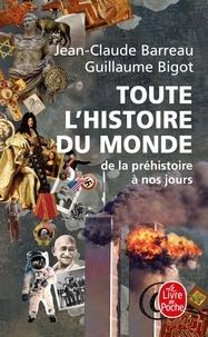 Jean-Claude Barreau et Guillaume Bigot - Toute l'histoire du monde - De la préhistoire à nos jours.