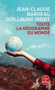 Jean-Claude Barreau et Guillaume Bigot - Toute la géographie du monde.