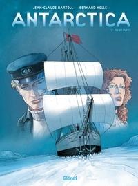 Jean-Claude Bartoll et Bernard Köllé - Antarctica Tome 1 : Jeu de dupes.
