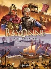 Jean-Claude Bartoll - Bayonne en BD 1 : Bayonne en BD - Tome 1 - Du Castrum à Vauban.