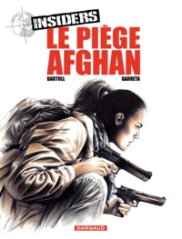 Jean-Claude Bartoll et Renaud Garreta - Insiders Tome 4 : Le piège Afghan.