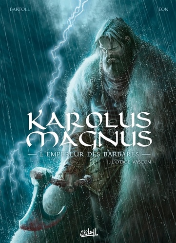 Karolus Magnus, l'empereur des barbares Tome 1 L'otage vascon