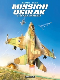Jean-Claude Bartoll et Luc Brahy - Mission Osirak Tome 2 : Le raid impossible.