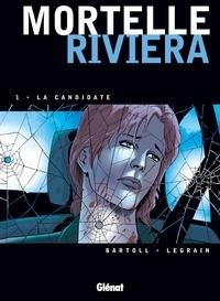 Jean-Claude Bartoll et Thomas Legrain - Mortelle Riviera Tome 01 : La candidate.