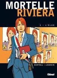 Jean-Claude Bartoll et Thomas Legrain - Mortelle Riviera Tome 02 : L'élue.