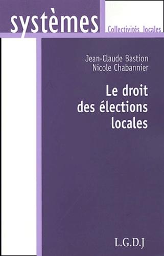 Jean-Claude Bastion et Nicole Chabannier - Le droit des élections locales.