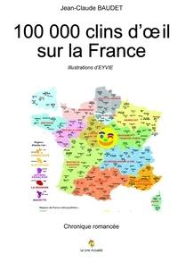 Jean-claude Baudet - 100 000 clins d'oeil sur la France - Chronique romancée.