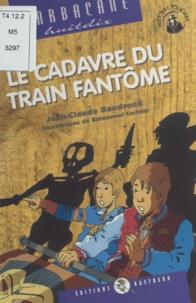 Jean-Claude Baudroux - Le cadavre du train fantôme.