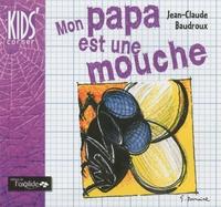 Jean-Claude Baudroux - Mon papa est une mouche.