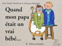 Jean-Claude Baudroux et Eleonora Bartoloni - Quand mon papa était un vrai bébé.