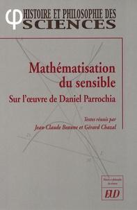 Jean-Claude Beaune et Gérard Chazal - Mathématisation du sensible Sur l'oeuvre de Daniel Parrochia.