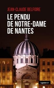 Jean-Claude Belfiore - Le pendu de Notre-Dame de Nantes.
