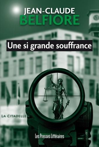 Jean-Claude Belfiore - Une si grande souffrance.