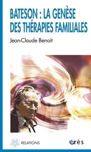 Jean-Claude Benoit - Bateson : la genèse des thérapies familiales.