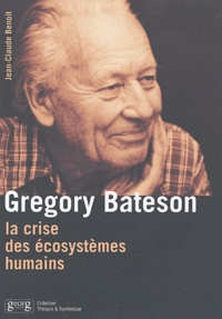 Jean-Claude Benoit - Gregory Bateson - La crise des écosystèmes humains.