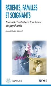 Jean-Claude Benoit - Patients, familles et soignants - Manuel d'entretiens familiaux en psychiatrie.