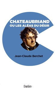 Jean-Claude Berchet - Chateaubriand ou les aléas du désir.