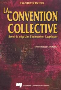 Jean-Claude Bernatchez - La convention collective - Savoir la négocier, l'interpréter, l'appliquer.