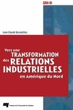 Jean-Claude Bernatchez - Vers une transformation des relations industrielles en Amérique du Nord.