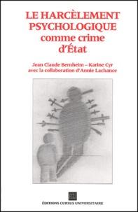 Jean-Claude Bernheim et Karine Cyr - Le harcèlement psychologique comme crime d'Etat.