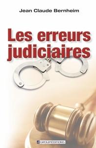 Jean-Claude Bernheim - Les erreurs judiciaires.