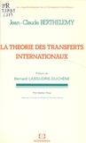 Jean-Claude Berthélemy et Bernard Lassudrie-Duchêne - La théorie des transferts internationaux.