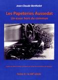 Jean-Claude Berthelet - Les papeteries Aussedat : un essor hors du commun - Tome 2, le XXe siècle.