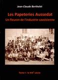 Jean-Claude Berthelet - Les papeteries Aussedat : un fleuron de l'industrie savoisienne - Tome 1, le XIXe siècle.