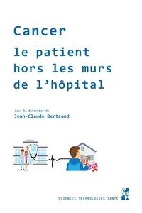 Jean-Claude Bertrand - Cancer - Le patient hors les murs de l'hôpital.