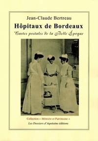 Jean-Claude Bertreau - Hôpitaux de Bordeaux - Cartes postales de la Belle Epoque.