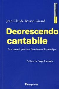 Jean-Claude Besson-Girard - Decrescendo Cantabile - Petit manuel pour une décroissance harmonique.