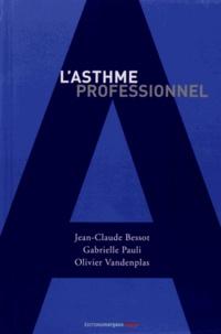 Jean-Claude Bessot et Gabrielle Pauli - L'asthme professionnel.