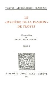 """Jean-Claude Bibolet - Le """"Mystère de la Passion"""" de Troyes - 2 volumes."""