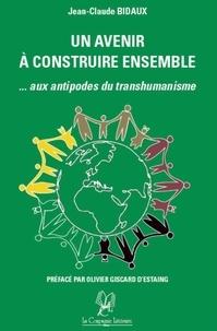 Jean-Claude Bidaux et Olivier Giscard - Un avenir à construire ensemble - Aux antipodes du transhumanisme.